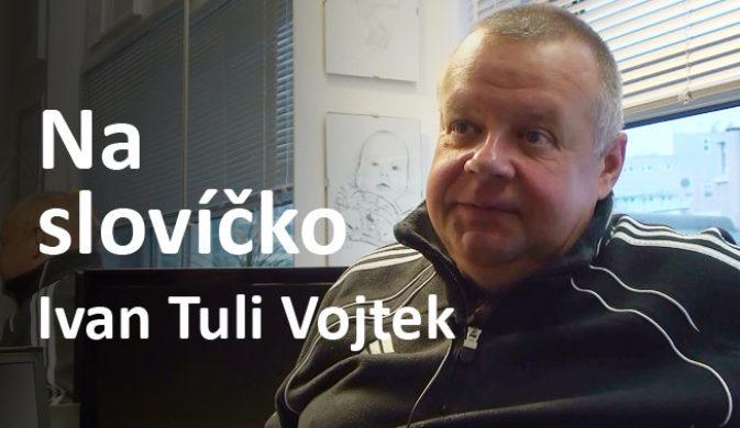 Ivan Tuli Vojtek - Na slovíčko