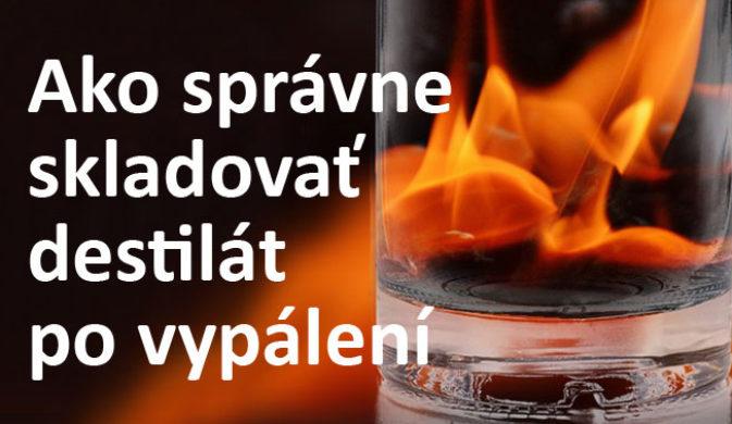 Ako skladovať destilát po vypálení