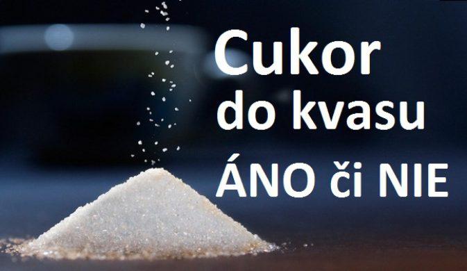 Je dobré pridať cukor do kvasu alebo nie.